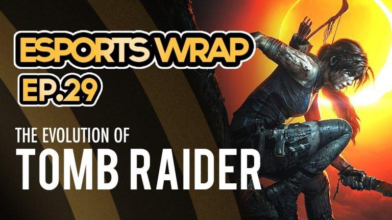 eSports Wrap 29: The Evolution of Tomb Raider
