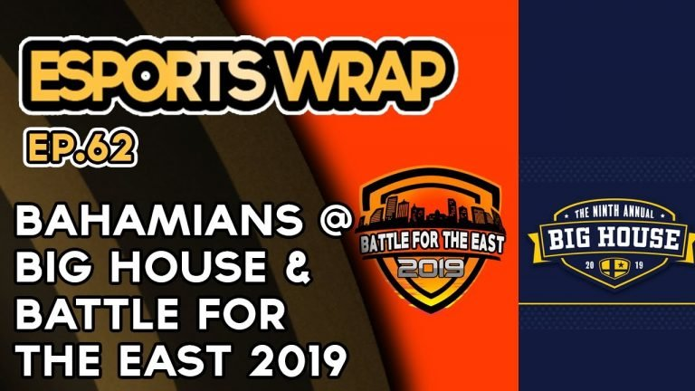 Esports Wrap 62: Bahamians at Big House & Battle for the East 2019