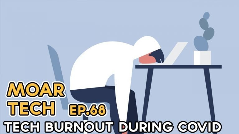 MOAR Tech 68: Tech Burnout during Covid